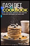 DASH DIET: 40+ Pancakes, muffins and Cookies recipes designed for Dash Diet