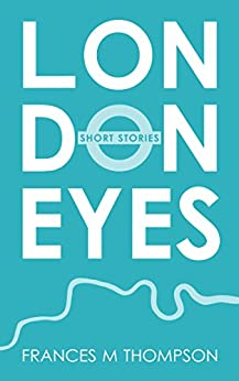 London Eyes: Short Stories by [Frances M Thompson]