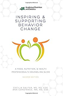 Inspiring and Supporting Behavior Change: A Food, Nutrition, and Health Professional's Counseling Guide, Second Edition