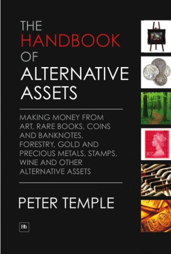 The Handbook of Alternative Assets: Making money from art, rare books, coins and banknotes, forestry, gold and precious metals, stamps, wine and other alternative assets (English Edition)