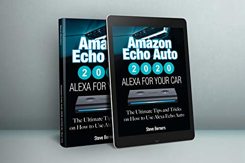 Amazon Echo Auto 2020 ALEXA for Your Car: The Ultimate Tips and Tricks on How to Use Alexa Echo Auto (English Edition)