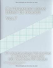 Capturando ideas Libro de grafos vol.7 , 49 cuadrados/pulgadas,7 líneas/Pulgada,100 paginas,50 hojas,LÍNEAS DE ÍNDICE PESADO CADA PULGADA: (Grande, ... de índice en papel tamaño (Spanish Edition)