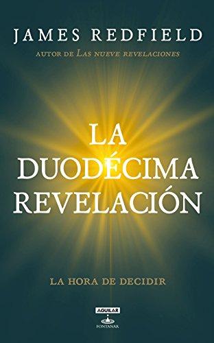 La Duodécima Revelación (La Profecía Celestina 4): La hora de decidir (Spanish Edition)