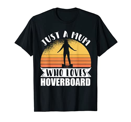 Just A Mum Hoverboard One Wheel Electirc Float Skateboard Tシャツ