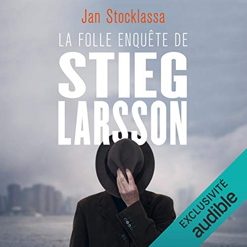 La folle enquête de Stieg Larsson. Aux origines de Millenium cover art