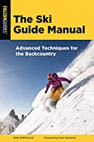 The Ski Guide Manual: Advanced Techniques for the Backcountry (Manuals)