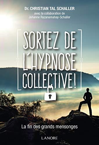 Sortez de l'hypnose collective !: La fin des grands mensonges