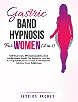 Gastric Band Hypnosis For Women (2 in 1): Self-Hypnosis, Affirmations& Guided Meditations- Rapid Fat Burning, Healthy Eating Habits, Mindfulness, Confidence& Extreme Food Addiction