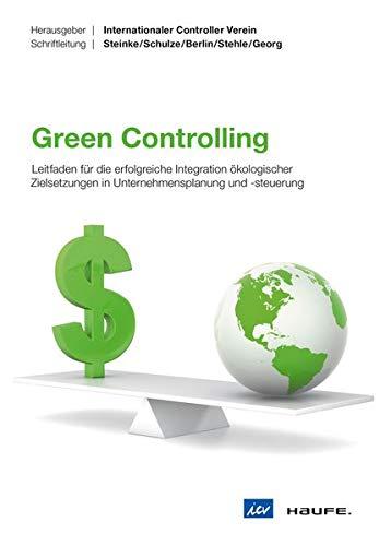 Green Controlling ICV-Leitfaden: Leitfaden für die erfolgreiche Integration ökologischer Zielsetzungen in Unternehmensplanung und -steuerung
