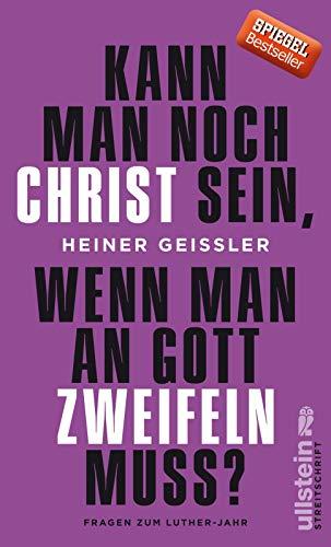 Kann man noch Christ sein, wenn man an Gott zweifeln muss?: Fragen zum Luther-Jahr