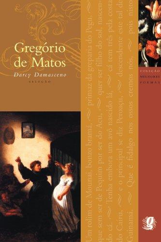 Melhores Poemas Gregório de Matos: seleção e prefácio: Darcy Damasceno