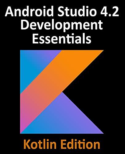 Android Studio 4.2 Development Essentials - Kotlin Edition: Developing Android Apps Using Android Studio 4.2, Kotlin and Android Jetpack