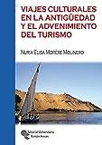 Viajes culturales en La antigüedad y El Advenimiento Del Turismo (Manuales)