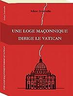 Une Loge Maconnique Dirige le Vatican de Johan Livernette