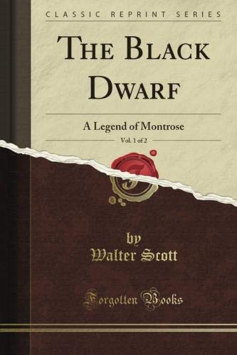 The Black Dwarf: A Legend of Montrose, Vol. 1 (Classic Reprint)