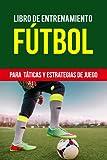 Libro De Entrenamiento Futbol Para Tácticas y Estrategias de Juego: Libreta de entrenador futbol para planificar, registrar, dibujar y escribir tus ... futbol | Cuaderno de futbol | 130 Páginas