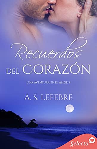 Recuerdos del Corazón (Una aventura en el amor 4) de A.S. Lefebre