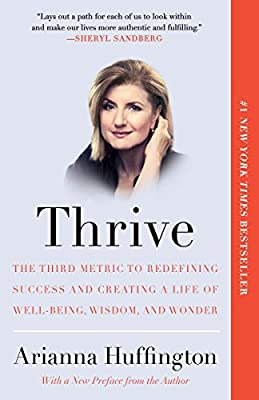 Thrive: The Third Metric to Redefining Success and Creating a Life of Well-Being, Wisdom, and Wonder from Harmony