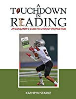 A Touchdown in Reading: An Educator's Guide to Literacy Instruction
