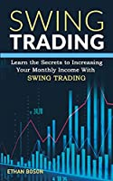 Swing Trading: Learn the Secrets to Increasing Your Monthly Income With Swing Trading