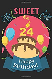 SWEET 24 Happy Birthday: Sweet Birthday Card Style Prompt Book To Write In -  Lined Notebook and Journal, 120 pages of hight quality, 6 x 9px, soft cover Matte