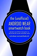 [(The (Unofficial) Android Wear Smartwatch Book : Applicable to the Lg G Watch, Samsung Gear Live, Motorola Moto 360, and Other Android Wear Watches)] [By (author) Smartwatchbooks] published on (July, 2014)