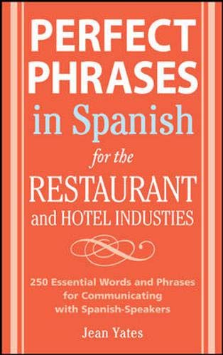Perfect Phrases In Spanish For The Hotel and Restaurant Industries: 500 + Essential Words and Phrases for Communicating with Spanish-Speakers (Perfect Phrases Series)