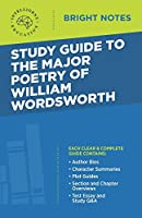 Study Guide to the Major Poetry of William Wordsworth (Bright Notes)