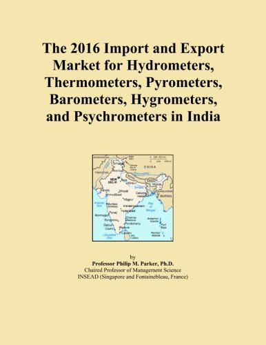 The 2016 Import and Export Market for Hydrometers, Thermometers, Pyrometers, Barometers, Hygrometers, and Psychrometers in India