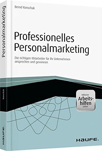 Professionelles Personalmarketing: Die richtigen Mitarbeiter für Ihr Unternehmen ansprechen und gewinnen (Haufe Fachbuch)