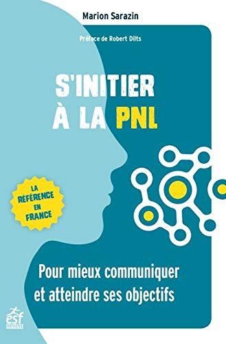 S'initier à la PNL: Pour mieux communiquer et atteindre ses objectifs