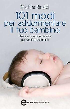 101 modi per addormentare il tuo bambino (eNewton Manuali e guide)