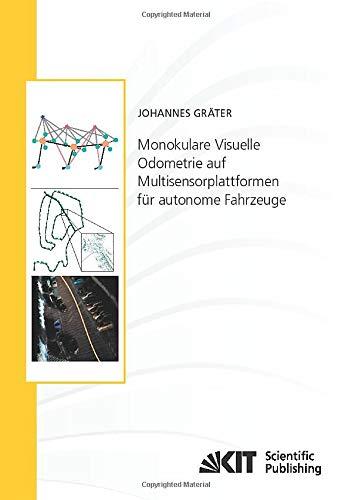 Monokulare Visuelle Odometrie auf Multisensorplattformen für autonome Fahrzeuge (Schriftenreihe / Institut für Mess- und Regelungstechnik, Karlsruher Institut für Technologie)