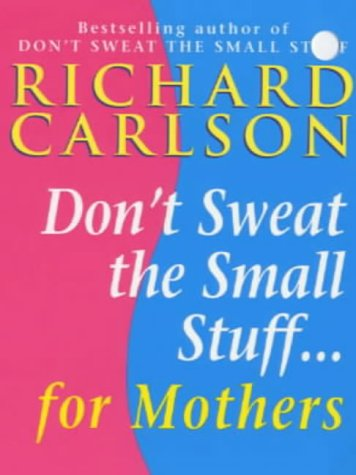 Don't Sweat the Small Stuff for Mothers - Book  of the Don't Sweat the Small Stuff
