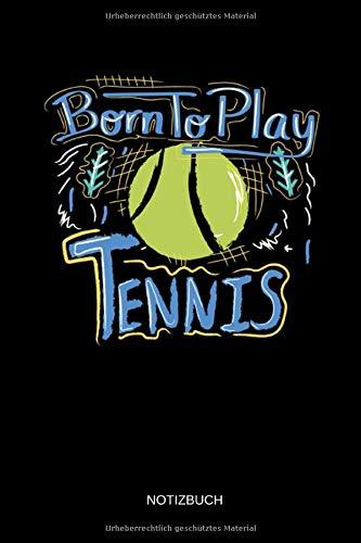 Born To Play Tennis - Notizbuch: Lustiges Tennis Notizbuch. Tennis Zubehör & Tennis Spieler Geschenk Idee.