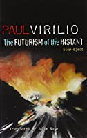 The Futurism of the Instant: Stop-Eject by Paul Virilio(2010-12-01)