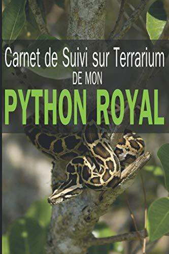Carnet de suivi sur terrarium de mon python royal: Ayez avec vous le carnet idéal pour le suivi du quotidien de votre serpent   Format pratique 15 x 23 cm   Contient des fiches à remplir