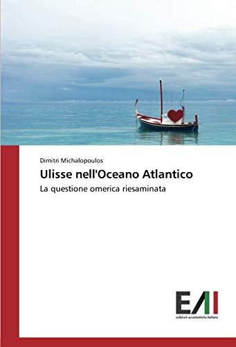 Ulisse nell'Oceano Atlantico: La questione omerica riesaminata