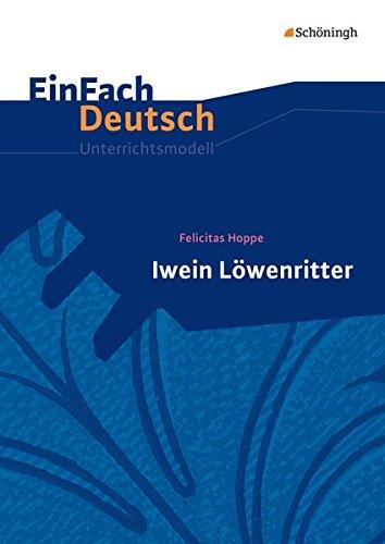 EinFach Deutsch Unterrichtsmodelle: Felicitas Hoppe: Iwein Löwenritter: Klassen 5 - 7