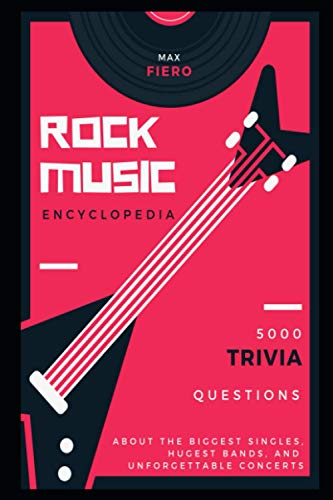 Rock Music Encyclopedia: 5000 Trivia Questions about the Biggest Singles, Hugest Bands, and Unforgettable Concerts