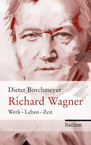 Richard Wagner: Werk – Leben – Zeit