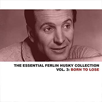 The Essential Ferlin Husky Collection, Vol. 3: Born to Lose