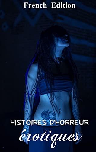 Histoires d'horreur érotiques: Erotic Horror Stories (French Edition)
