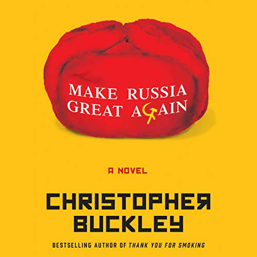 Make Russia Great Again                   By:                                                                                                                                 Christopher Buckley                           Length: 6 hrs and 30 mins     Not rated yet     Overall 0.0