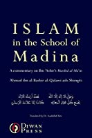 Islam in the School of Madina: A Commentary on the Murshid Al-mu'in. the Helping Guide to the Necessary Knowledge of Deen Ibn'ashir's Work on Ash'ari Kalam, Maliki Fiqh and Junaydi Tasawwuf