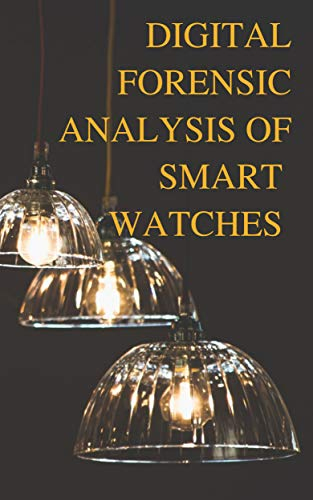 DIGITAL FORENSIC ANALYSIS OF SMART WATCHES (English Edition)