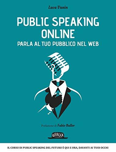 Public speaking online. Parla al tuo pubblico nel Web (Copertina flessibile)