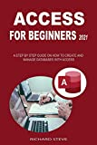 ACCESS FOR BEGINNERS 2021: A STEP BY STEP GUIDE ON HOW TO CREATE AND MANAGE DATABASES WITH ACCESS (English Edition)