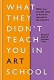 What They Didn't Teach You in Art School: What you need to know to survive as an artist (What They Didn't Teach You In School Book 3) (English Edition)