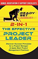 2-in-1 the Effective Project Leader: Discover Success Principles for a Project Manager & Apply Best Project Management Practices